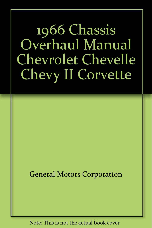 1966 Chassis Overhaul Manual Chevrolet Chevelle Chevy II Corvette: Chevrolet:  Amazon.com: Books