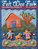 Felt Wee Folk: Enchanting Projects