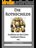 Die Rothschilds: Anekdoten aus dem Leben berühmter Männer