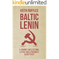 Baltic Lenin: A journey into Estonia, Latvia and Lithuania's Soviet past