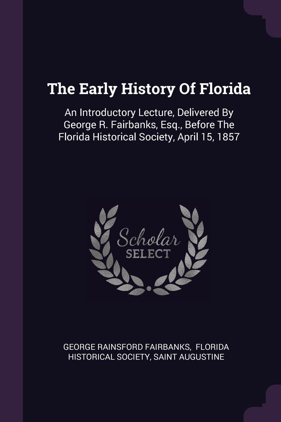 Download The Early History Of Florida: An Introductory Lecture, Delivered By George R. Fairbanks, Esq., Before The Florida Historical Society, April 15, 1857 PDF