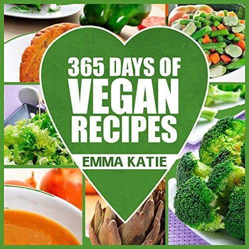 Vegan: 365 Days of Vegan Recipes (Everyday Vegan Vegan Recipes Vegan Cookbook) by Emma Katie
