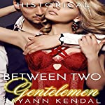 Between Two Gentlemen: Victorian Historical MFM | Rayann Kendal