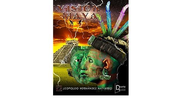 VISIÓN MAYA eBook: HERNÁNDEZ NAVARRO, LEOPOLDO, HERNÁNDEZ MARTÍNEZ, LEOPOLDO: Amazon.es: Tienda Kindle