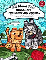 All About Pets: Minecraft Fun-Schooling Journal - Includes Math, Spelling, Reading, Science, History, Research, Creative Writing, Art & Logic (Homeschooling With Minecraft) (Volume 5)