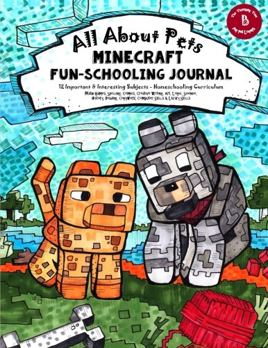 All About Pets: Minecraft Fun-Schooling Journal - Includes Math, Spelling, Reading, Science, History, Research, Creative Writing, Art & Logic (Homeschooling With Minecraft)