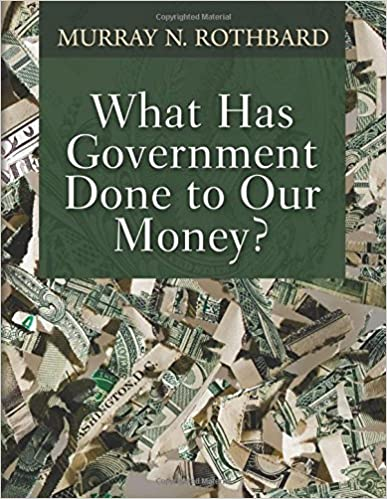 Book What Has Government Done to Our Money?