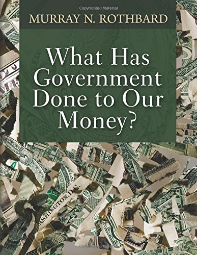 What Has Government Done to Our Money? [Murray N. Rothbard] (Tapa Blanda)