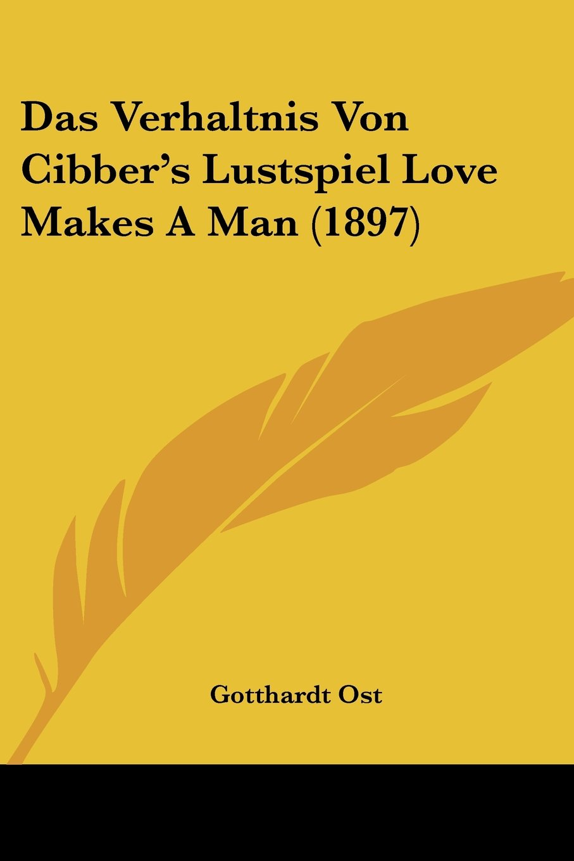 Das Verhaltnis Von Cibber's Lustspiel Love Makes A Man (1897) (German Edition) pdf epub