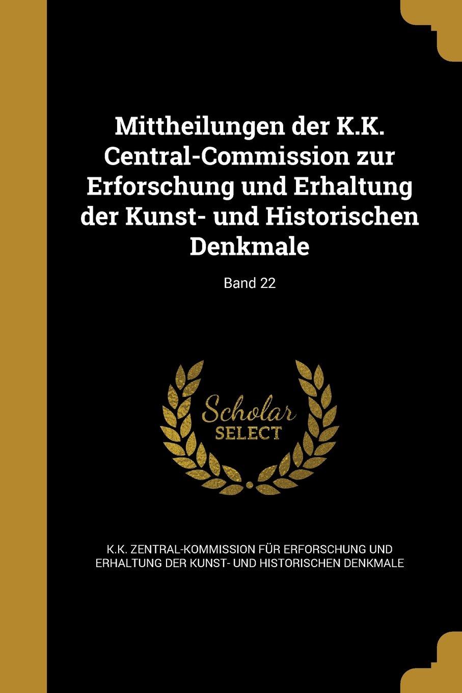 Download Mittheilungen Der K.K. Central-Commission Zur Erforschung Und Erhaltung Der Kunst- Und Historischen Denkmale; Band 22 (German Edition) pdf epub