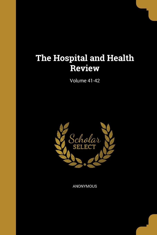 The Hospital and Health Review; Volume 41-42 pdf epub