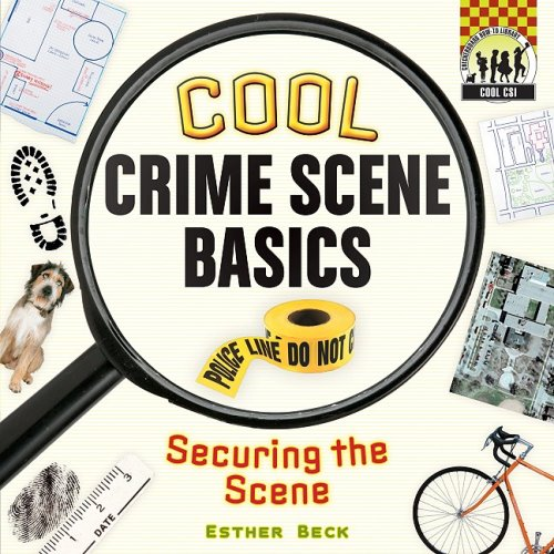 Cool Crime Scene Basics: Securing the Scene (Cool CSI)