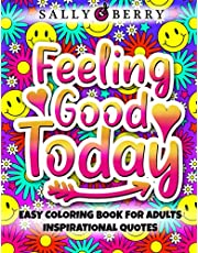 Easy Coloring Book for Adults Inspirational Quotes: Feeling Good Today, Simple and Fun Large Print Coloring Pages. Motivational Quotes, Good Vibes Citations, Positive Affirmations for Women, Girls and Seniors Relaxation