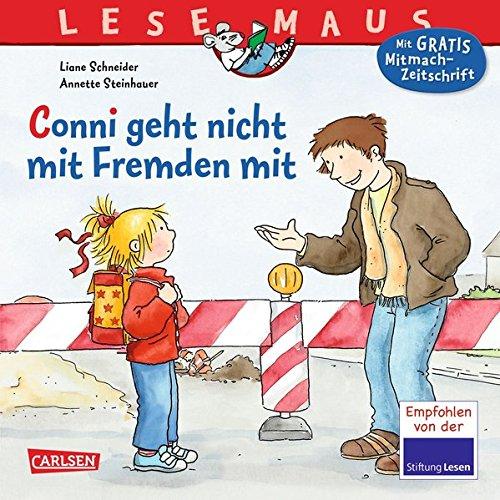 LESEMAUS 137: Conni geht nicht mit Fremden mit Taschenbuch – 24. August 2012 Liane Schneider Annette Steinhauer Carlsen 3551084378