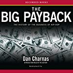 The Big Payback: The History of the Business of Hip-Hop | Dan Charnas