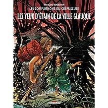 COMPAGNONS DU CRÉPUSCULE (LES) T.02 : LES YEUX D'ÉTAIN DE LA VILLE GLAUQUE