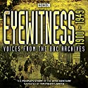Eyewitness 1900-1949: Voices from the BBC Archive Radio/TV Program by Joanna Burke Narrated by Tim Pigott-Smith