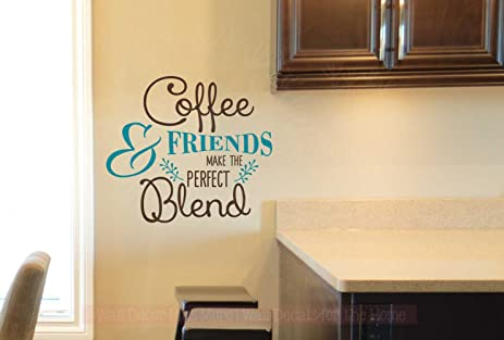 Amazon.com: Coffee and Friends Perfect Blend Modern Kitchen Quotes ...