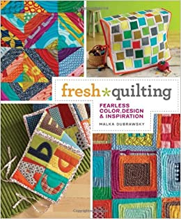 Fresh Quilting: Fearless Color, Design, and Inspiration: Malka ... : quilt books amazon - Adamdwight.com