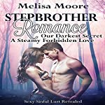 Stepbrother Romance: Our Darkest Secret, A Steamy Forbidden Love : Sexy Sinful Lust Revealed, Book 1 | Melisa Moore