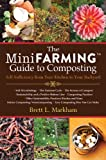 The Mini Farming Guide to Composting, Brett L. Markham, 1616088583