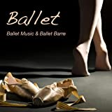Ballet: Ballet Music & Ballet Barre, Piano Music for Ballet Moves, Ballet Workout and Ballet Warm Up Exercises, Background Music for Ballet Classes