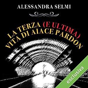 La terza (e ultima) vita di Aiace Pardon Audiobook