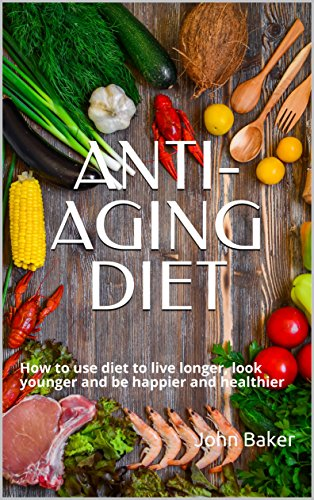 610iox6ijXL - ANTI-AGING DIET: How to use diet to live longer, look younger and be happier and healthier
