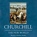 The New World: A History of the English Speaking Peoples, Volume II | Winston Churchill
