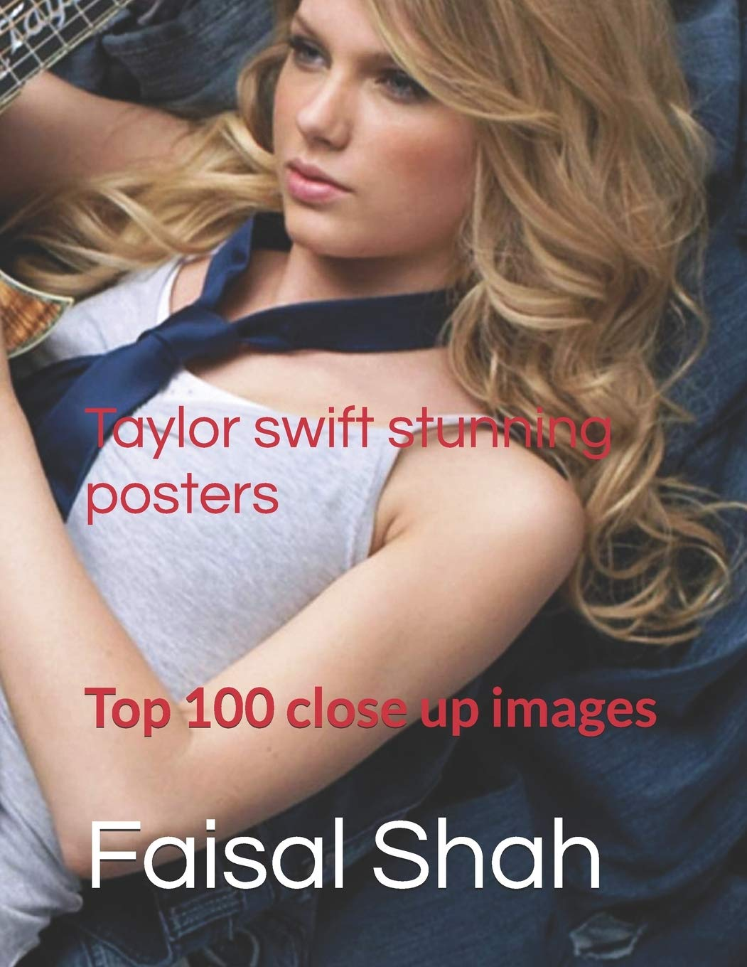 Taylor Swift Stunning Posters Top 100 Close Up Images Shah Faisal 9798690605445 Amazon Com Books