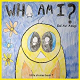 Who am I?:book for age 1-4,babies book: Philosophical story for children,Adventure & Education for children,Values book (little stories 7)