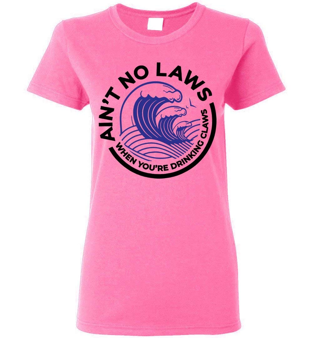 Ain T No Laws When You Re Drinking Claws T Shirt