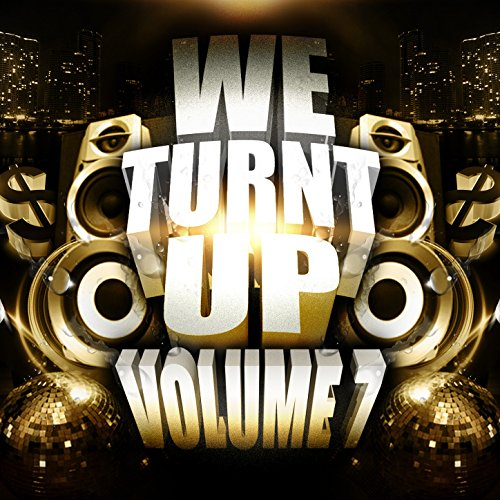We Turnt up, Vol. 7 [Explicit]