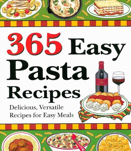 365 Easy Pasta Recipes: Delicious, Versatile Recipes for Easy ()