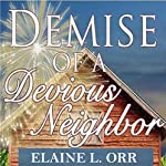 Demise of a Devious Neighbor: River's Edge Cozy Mysteries, Book 2 | Elaine L Orr