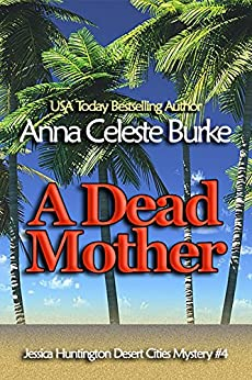 A Dead Mother (Jessica Huntington Desert Cities Mystery Book 4) by [Burke, Anna Celeste]