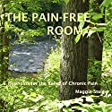 The Pain-Free Room: Hypnosis for the Relief of Chronic Pain Audiobook by Maggie Staiger Narrated by Maggie Staiger