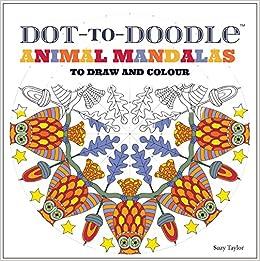 Amazon Com Dot To Doodle Animal Mandalas To Draw And Colour