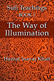 The Way of Illumination (The Sufi Teachings of Hazrat Inayat Khan Book 1)