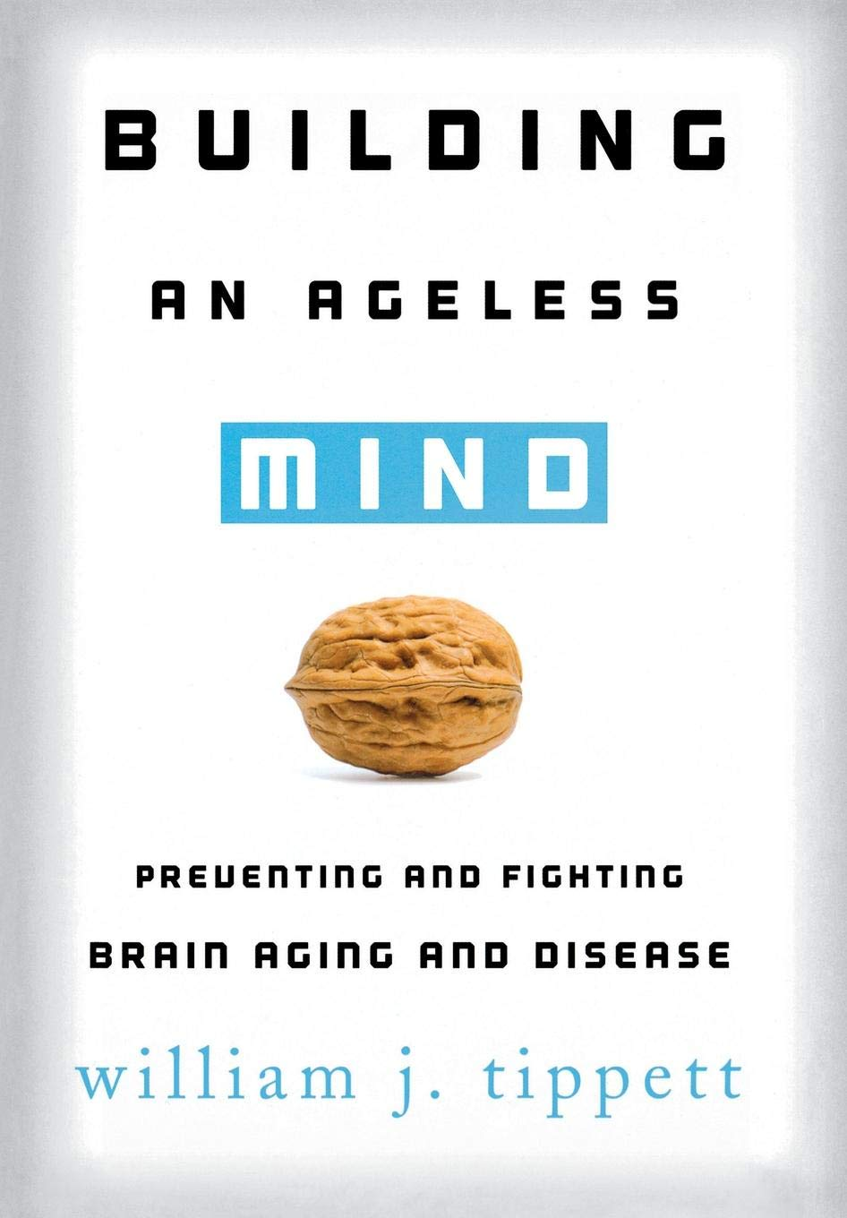 Building an Ageless Mind: Preventing and Fighting Brain Aging and Disease by Rowman & Littlefield Publishers