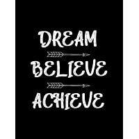 Dream - Believe - Achieve: An Inspirational Journal - Notebook to Write In   Women   Men   120 Pages   Motivational Quotes Journal   Diary (Inspirational Journals to Write In)