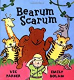 Bearum Scarum, Vic Parker and Emily Bolam, 0670035467