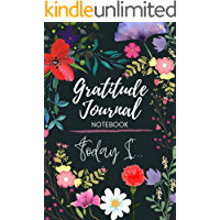 Gratitude Journal Notebook Today I: 52 Week Gratitude Journal To Develop Mindfulness and Happiness With Inspirational, Gratitude and Motivational Quotes