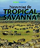 img - for Discovering the Tropical Savanna (World Habitats) book / textbook / text book