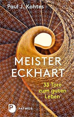 Meister Eckhart - 33 Tore zum guten Leben