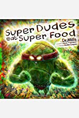 Super Dudes Eat Super Food: The Superhero's Guide to Secret Nutritional Powers Paperback