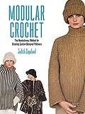 Modular Crochet: The Revolutionary Method for Creating Custom-Designed Pullovers