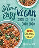 The Super Easy Vegan Slow Cooker Cookbook: 100 + Easy, Healthy Recipes That Are Ready When You Are