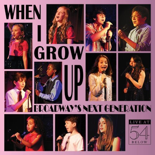 When I Grow Up: Broadway's Next Generation - Live at 54 BELOW by Broadway