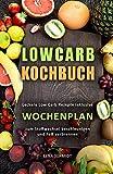 Low Carb Kochbuch Leckere Low Carb Rezepte inklusive Wochenplan zum Stoffwechsel beschleunigen und Fett verbrennen (German Edition)